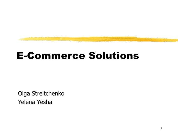E-Commerce Solutions Olga Streltchenko Yelena Yesha