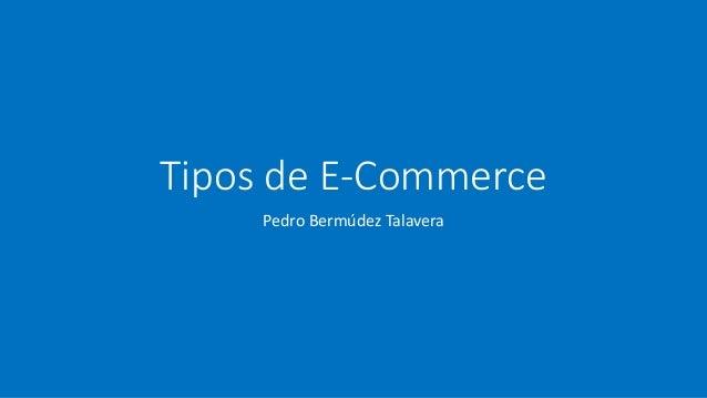 Tipos de E-Commerce Pedro Bermúdez Talavera