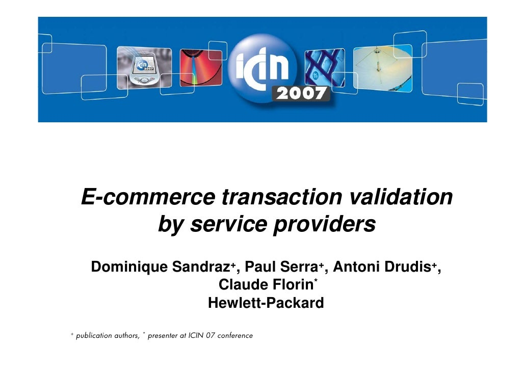 E-commerce transaction validation           by service providers         Dominique Sandraz+, Paul Serra+, Antoni Drudis+, ...