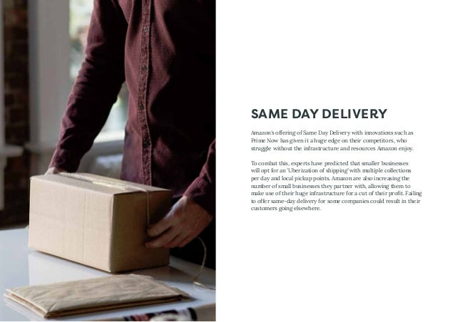SAME DAY DELIVERY Amazon's offering of Same Day Delivery with innovations such as Prime Now has given it a huge edge on th...