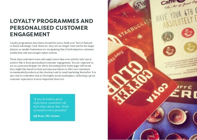 LOYALTY PROGRAMMES AND PERSONALISED CUSTOMER ENGAGEMENT Loyalty programmes have been around for years, think your Tesco Cl...