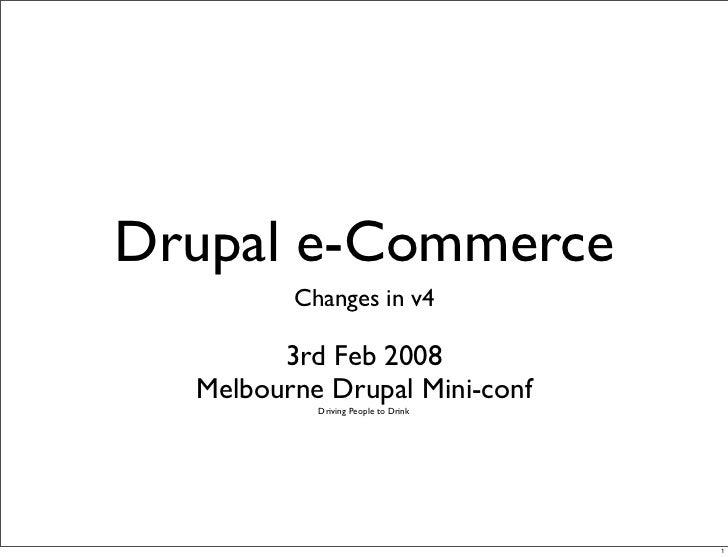 Drupal e-Commerce          Changes in v4          3rd Feb 2008   Melbourne Drupal Mini-conf            Driving People to D...