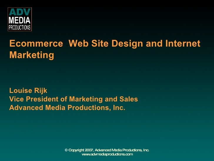 Ecommerce  Web Site Design and Internet Marketing    Louise Rijk Vice President of Marketing and Sales Advanced Medi...