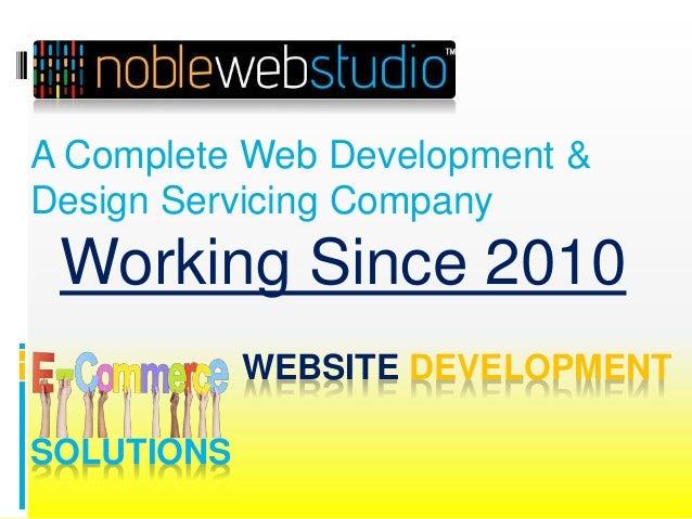 WEBSITE DEVELOPMENT SOLUTIONS A Complete Web Development & Design Servicing Company Working Since 2010