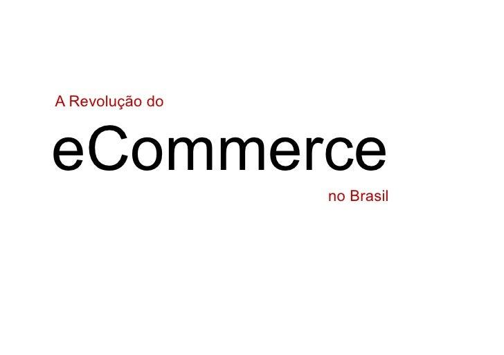 A Revolução doeCommerce                 no Brasil