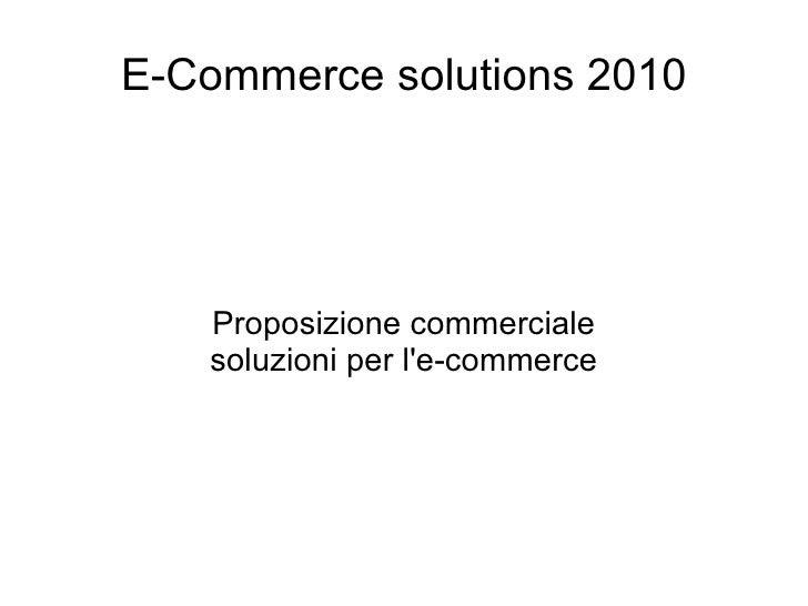 E-Commerce solutions 2010 Proposizione commerciale soluzioni per l'e-commerce