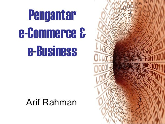 Pengantar e-Commerce & e-Business Arif Rahman