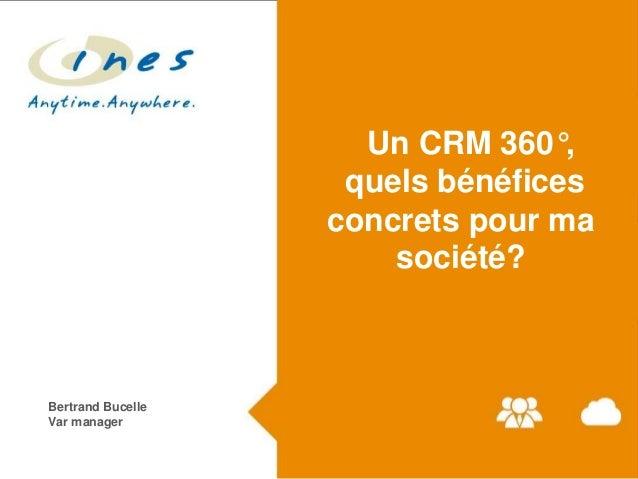 Un CRM 360°, quels bénéfices concrets pour ma société?  Bertrand Bucelle Var manager