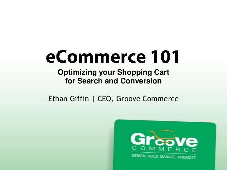 Optimizing your Shopping Cart   for Search and ConversionEthan Giffin | CEO, Groove Commerce