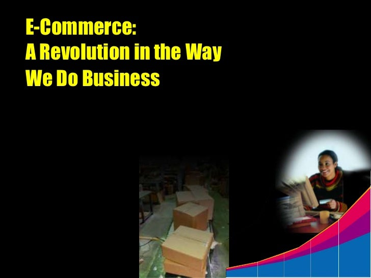 E-Commerce:A Revolution in the WayWe Do Business