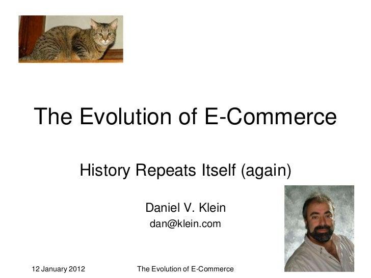 The Evolution of E-Commerce             History Repeats Itself (again)                       Daniel V. Klein              ...