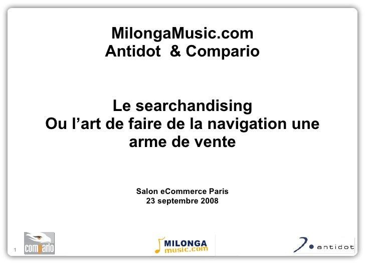 MilongaMusic.com Antidot  & Compario Le searchandising Ou l'art de faire de la navigation une arme de vente Salon eCommerc...