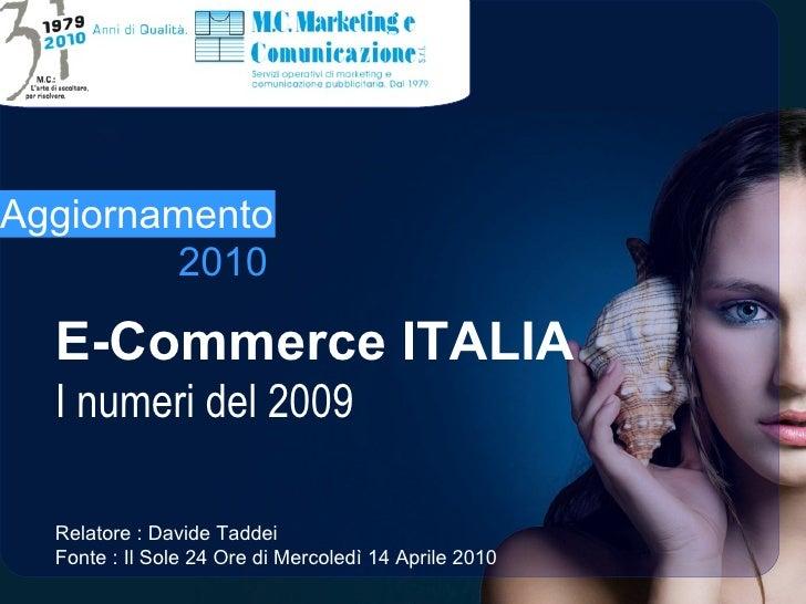 Inizio E-Commerce ITALIA I numeri del 2009 Aggiornamento 2010 Relatore : Davide Taddei Fonte : Il Sole 24 Ore di Mercoledì...