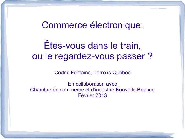 Commerce électronique:  Êtes-vous dans le train,ou le regardez-vous passer ?         Cédric Fontaine, Terroirs Québec     ...