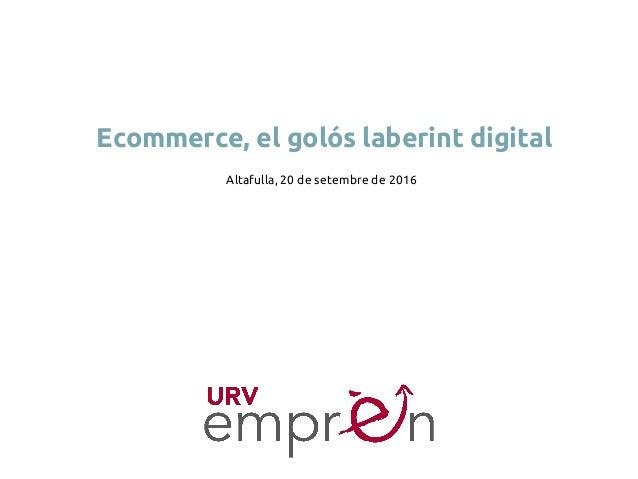 Ecommerce, el golós laberint digital Altafulla, 20 de setembre de 2016