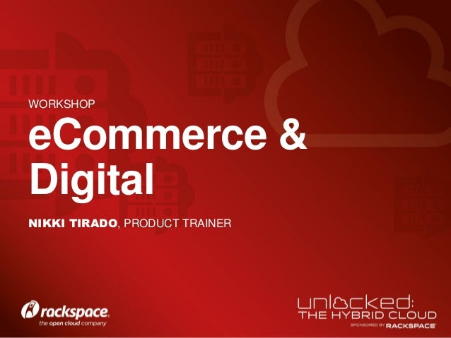 eCommerce & Digital WORKSHOP NIKKI TIRADO, PRODUCT TRAINER