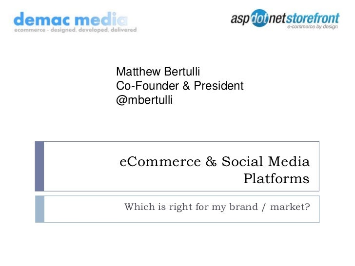 eCommerce & Social Media Platforms<br />Which is right for my brand / market?<br />Matthew Bertulli<br />Co-Founder & Pres...