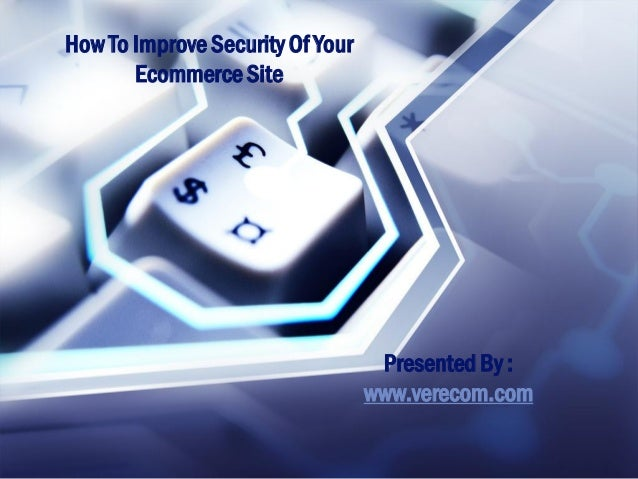 How To Improve Security Of YourEcommerceSitePresented By :www.verecom.com