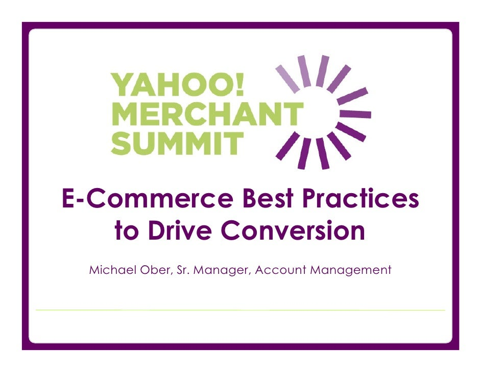 E-Commerce Best Practices    to Drive Conversion  Michael Ober, Sr. Manager, Account Management