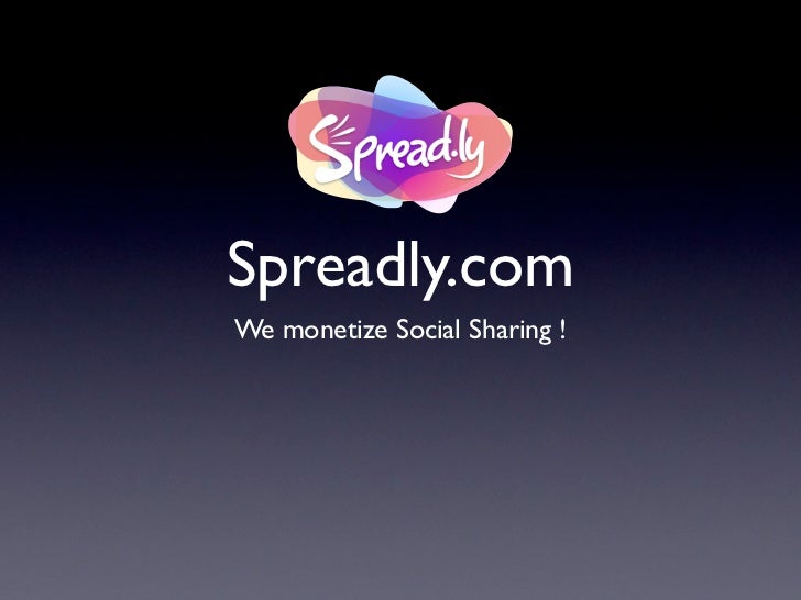 Spreadly.comWe monetize Social Sharing !