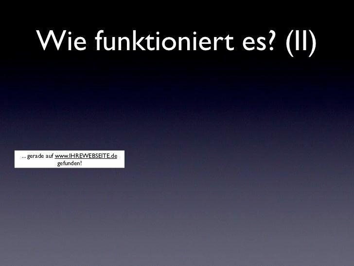 Wie funktioniert es? (II)... gerade auf www.IHREWEBSEITE.de                gefunden!