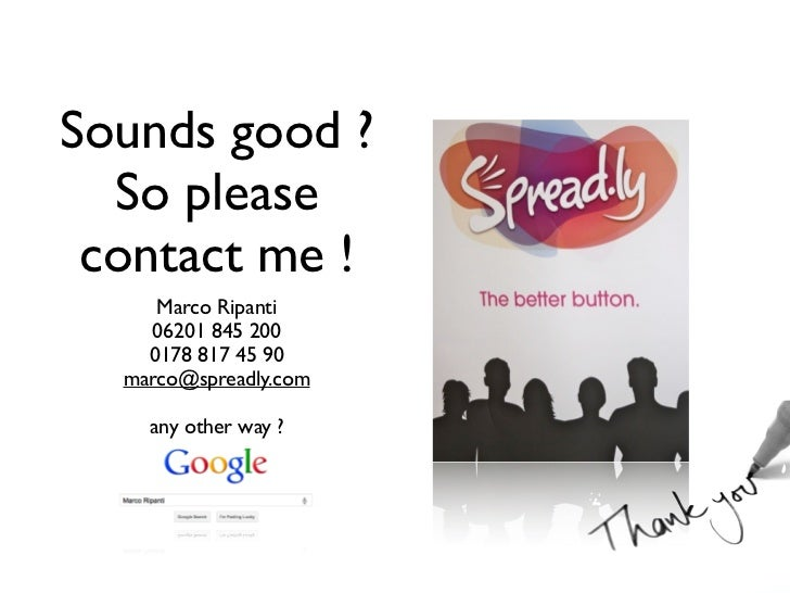 Sounds good ?  So please contact me !     Marco Ripanti    06201 845 200    0178 817 45 90  marco@spreadly.com    any othe...