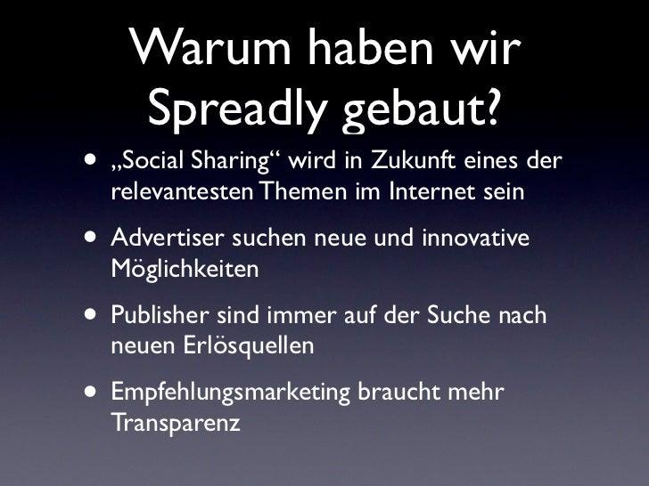 """Warum haben wir    Spreadly gebaut?• """"Social Sharing"""" wird in Zukunft eines der  relevantesten Themen im Internet sein• Ad..."""