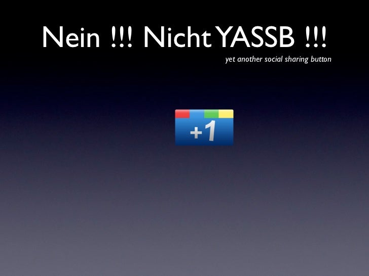 Nein !!! Nicht YASSB !!!               yet another social sharing button