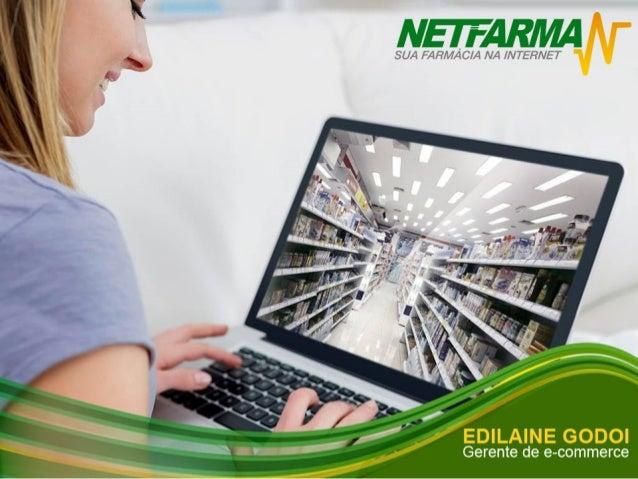 Case Netfarma: Gestão de e-commerce ligado à saúde - Edilaine Godoi