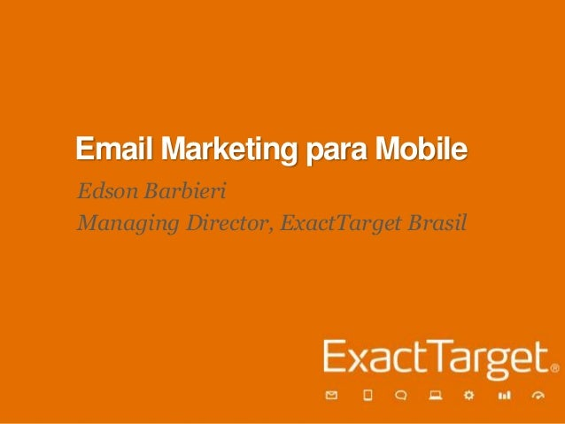 EMAIL MARKETING Email Marketing para Mobile Edson Barbieri    PARA MOBILE Managing Director, ExactTarget Brasil        Eds...