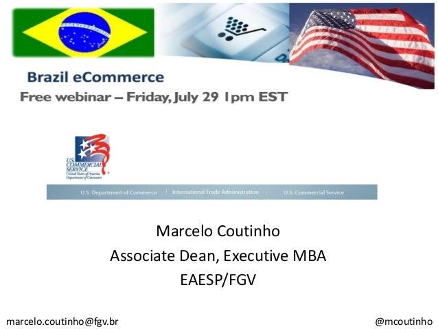 Marcelo Coutinho Associate Dean, Executive MBA EAESP/FGV marcelo.coutinho@fgv.br @mcoutinho