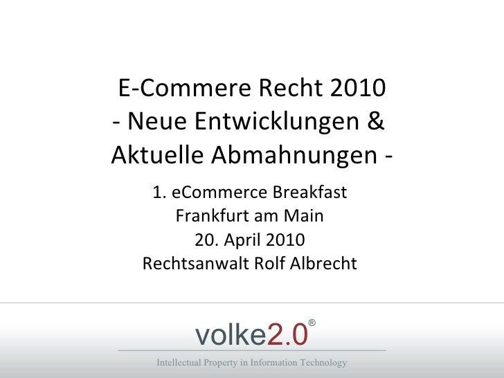 E-Commere Recht 2010 - Neue Entwicklungen &  Aktuelle Abmahnungen - 1. eCommerce Breakfast Frankfurt am Main 20. April 201...