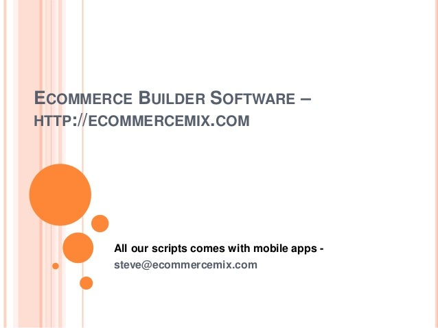 ECOMMERCE BUILDER SOFTWARE – HTTP://ECOMMERCEMIX.COM All our scripts comes with mobile apps - steve@ecommercemix.com