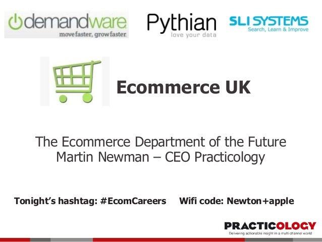 Ecommerce UK The Ecommerce Department of the Future Martin Newman – CEO Practicology Tonight's hashtag: #EcomCareers Wifi ...