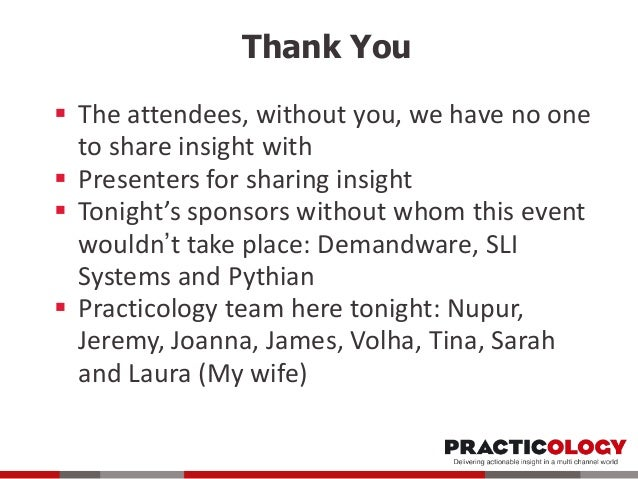 Thank You  The attendees, without you, we have no one to share insight with  Presenters for sharing insight  Tonight's ...
