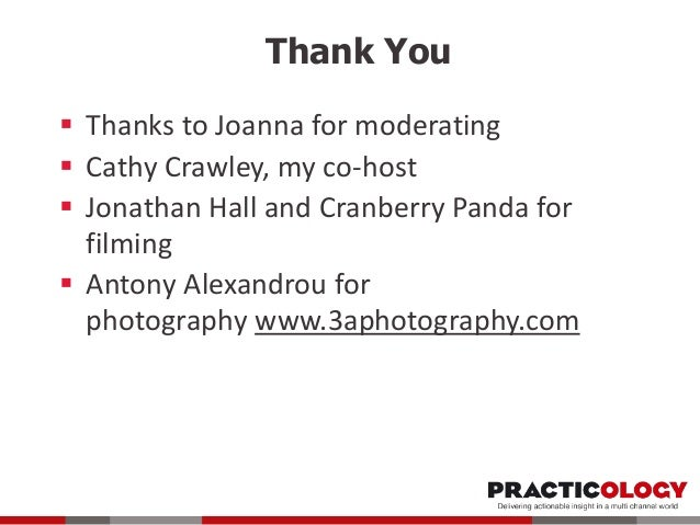 Thank You  Thanks to Joanna for moderating  Cathy Crawley, my co-host  Jonathan Hall and Cranberry Panda for filming  ...