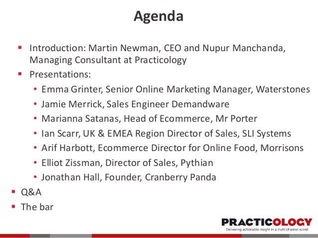 Agenda  Introduction: Martin Newman, CEO and Nupur Manchanda, Managing Consultant at Practicology  Presentations: • Emma...
