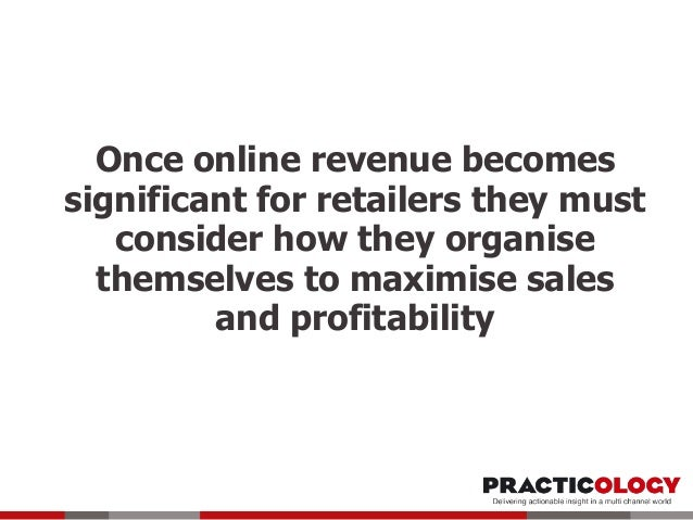 Once online revenue becomes significant for retailers they must consider how they organise themselves to maximise sales an...