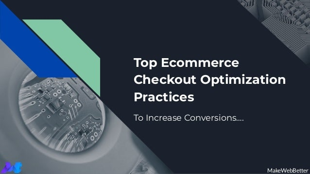 Top Ecommerce Checkout Optimization Practices To Increase Conversions…. MakeWebBetter