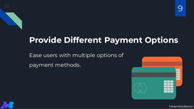 Provide Different Payment Options Ease users with multiple options of payment methods. MakeWebBetter 9