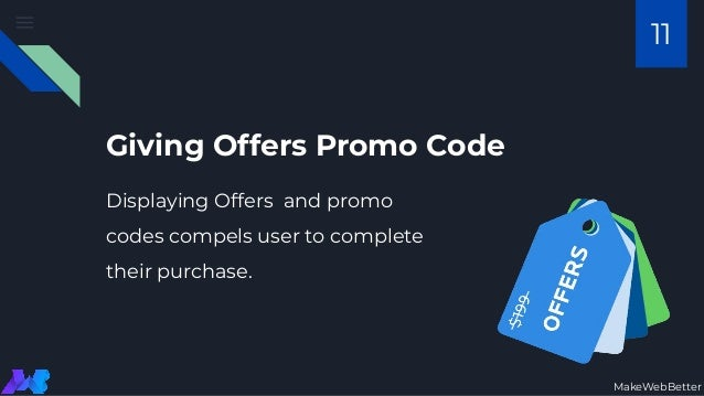 Giving Offers Promo Code Displaying Offers and promo codes compels user to complete their purchase. MakeWebBetter 11