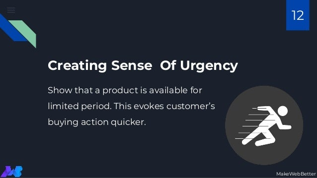 Creating Sense Of Urgency Show that a product is available for limited period. This evokes customer's buying action quicke...