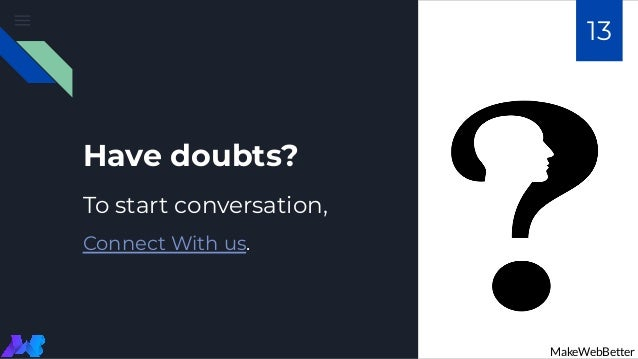 To start conversation, Connect With us. Have doubts? MakeWebBetter 13