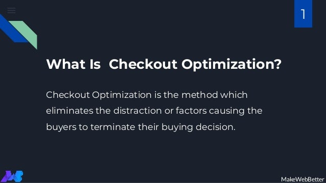 What Is Checkout Optimization? Checkout Optimization is the method which eliminates the distraction or factors causing the...