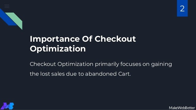 Importance Of Checkout Optimization Checkout Optimization primarily focuses on gaining the lost sales due to abandoned Car...