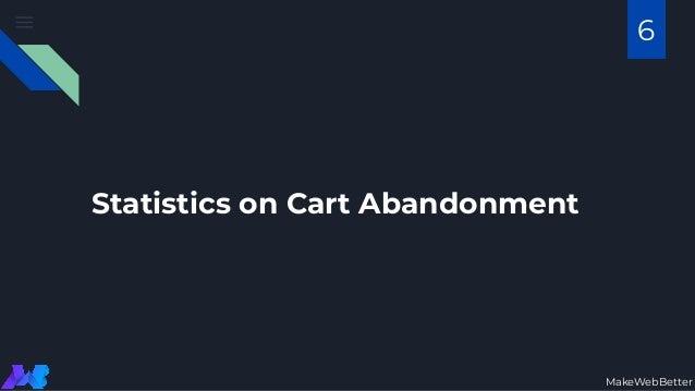 Statistics on Cart Abandonment MakeWebBetter 6