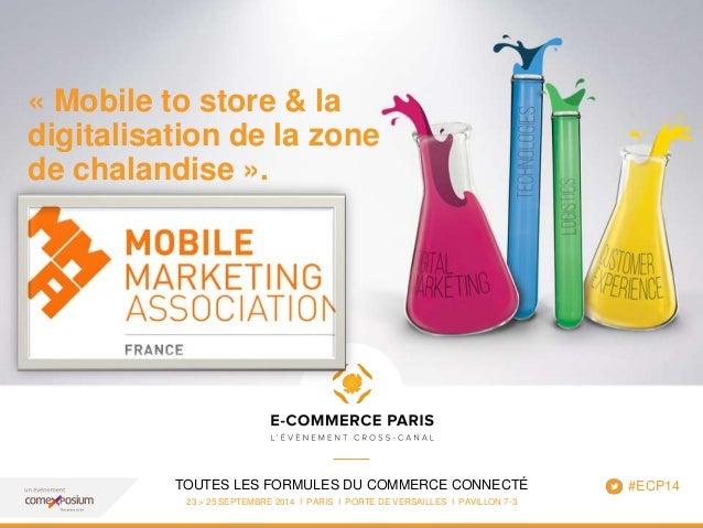 « Mobile to store & la  digitalisation de la zone  de chalandise ».  TOUTES LES FORMULES DU COMMERCE CONNECTÉ  www.ecommer...