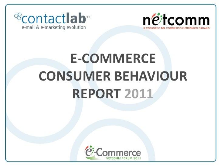 E-COMMERCE   CONSUMER BEHAVIOUR       REPORT 2011E-Commerce Consumer Behaviour Report 2011