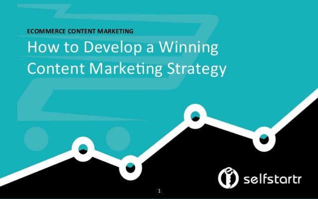 ECOMMERCE	   CONTENT	   MARKETING	    How	   to	   Develop	   a	   Winning	   	    Content	   Marke4ng	   Strategy	    1	 ...