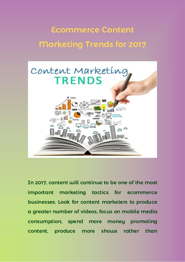 Ecommerce Content Marketing Trends for 2017 In 2017, content will continue to be one of the most important marketing tacti...